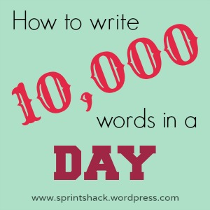 How to write 10,000 words in a day: 6 steps to a successful writing marathon | www.sprintshack.wordpress.com